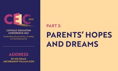 Address of Archbishop William Goh at CEC2021 – Part 3: Parents' Hopes and Dreams