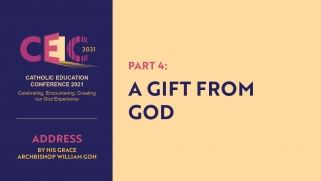 Address of Archbishop William Goh at CEC2021 – Part 4: A Gift from God