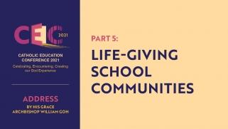 Address of Archbishop William Goh at CEC2021 – Part 5: Life-giving School Communities